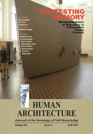 "Contesting Memory: Museumizations of Migration in Comparative Global Context Proceedings of the International Conference on ""Museums and Migration"" held at the Maison des Science de l'Homme (MSH), June 25-26, 2010, Paris HUMAN ARCHITECTURE Journal of the Sociology of Self-Knowledge Volume IX • Issue 4 • Fall 2011 Journal Editor: Mohammad H. Tamdgidi, UMass Boston"