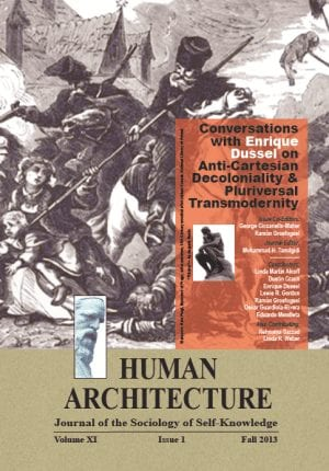 Conversations with Enrique Dussel on Anti-Cartesian Decoloniality & Pluriversal Transmodernity HUMAN ARCHITECTURE Journal of the Sociology of Self-Knowledge Volume XI • Issue 1 • Fall 2013 Journal Editor: Mohammad H. Tamdgidi, UMass Boston