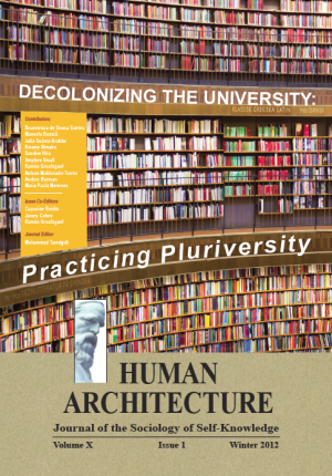 "Decolonizing the University: Practicing Pluriversity Proceedings of the International Conference on ""Quelles universités et quels universalismes demain en Europe? un dialogue avec les Amériques"" (""Which University and Universalism for Europe Tomorrow? A Dialogue with the Americas"") Organized by the Institute des Hautes d'Etudes de l'Amerique Latine (IHEAL) with the support of the Université de Cergy-Pontoise and the Maison des Science de l'Homme (MSH), Paris, June 10-11, 2010 HUMAN ARCHITECTURE Journal of the Sociology of Self-Knowledge Volume X • Issue 1 • Winter 2012 Journal Editor: Mohammad H. Tamdgidi, UMass Boston"