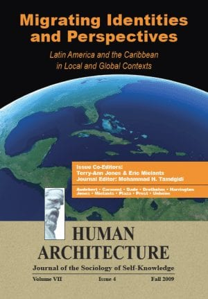 HUMAN ARCHITECTURE Journal of the Sociology of Self-Knowledge Volume VII • Issue 4 • Fall 2009 Migrating Identities and Perspectives: Latin America and the Caribbean in Local and Global Contexts Journal Editor: Mohammad H. Tamdgidi, UMass Boston