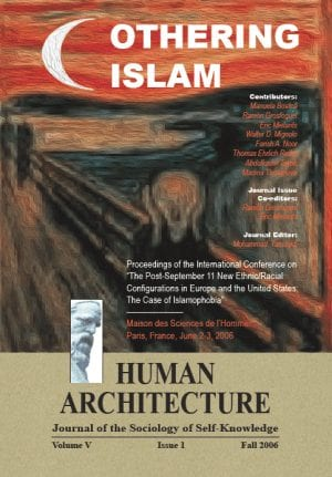 "Othering Islam: Proceedings of the International Conference on ""The Post-September 11 New Ethnic/Racial Configurations in Europe and the United States: The Case of Islamophobia""—Maison des Sciences de l'Homme, Paris, France, June 2-3, 2006 HUMAN ARCHITECTURE Journal of the Sociology of Self-Knowledge Volume V • Issue 1 • Fall 2006, Journal Editor: Mohammad H. Tamdgidi, UMass Boston"