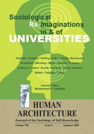 Sociological Re-Imaginations in & of Universities HUMAN ARCHITECTURE Journal of the Sociology of Self-Knowledge Volume VII • Issue 3 • Summer 2009 Journal Editor: Mohammad H. Tamdgidi, UMass Boston
