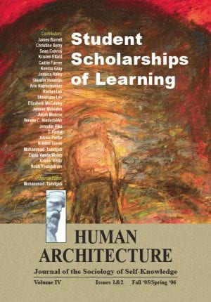 Student Scholarships of Learning HUMAN ARCHITECTURE Journal of the Sociology of Self-Knowledge Volume IV • Issues 1&2 • Fall 2005 / Spring 2006 Journal Editor: Mohammad H. Tamdgidi, UMass Boston