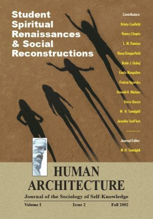 Student Spiritual Renaissances & Social Reconstructions HUMAN ARCHITECTURE Journal of the Sociology of Self-Knowledge Volume I • Issue 2 • Fall 2002 Journal Editor: Mohammad H. Tamdgidi, UMass Boston