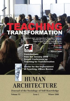 Teaching Transformation: Contributions from the January 2008 Annual Conference on Teaching for Transformation of the Center for the Improvement of Teaching, UMass Boston HUMAN ARCHITECTURE Journal of the Sociology of Self-Knowledge Volume VI • Issue 1 • Winter 2008 Journal Editor: Mohammad H. Tamdgidi, UMass Boston Issue Co-Editor: Vivian Zamel, UMass Boston