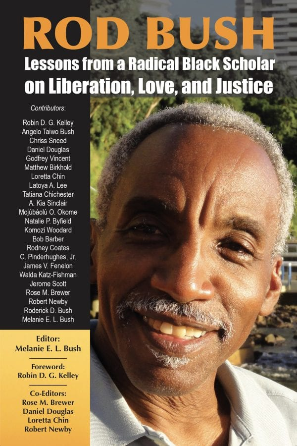 Rod Bush: Lessons from a Radical Black Scholar on Liberation, Love, and Justice Edited by Melanie E. Bush