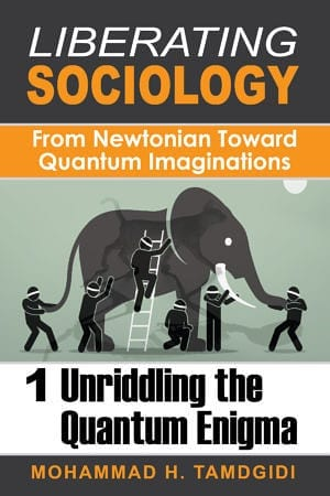 Front Cover, Liberating Sociology: From Newtonian Toward Quantum Imaginations: Volume 1: Unriddling the Quantum Enigma