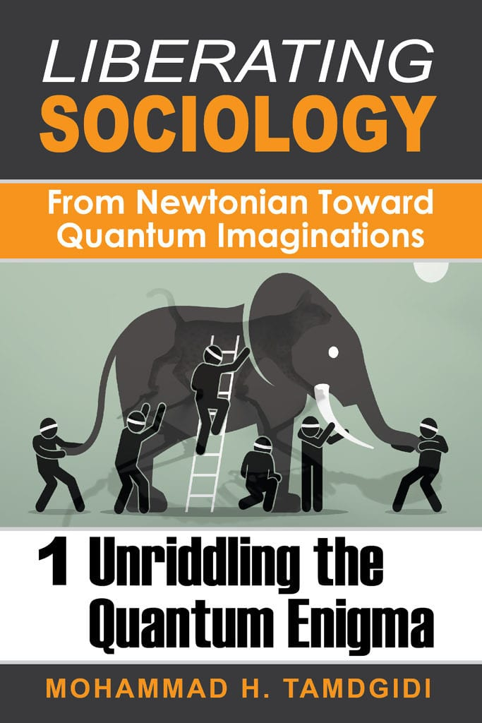 Liberating Sociology: From Newtonian Toward Quantum Imaginations: Volume 1: Unriddling the Quantum Enigma