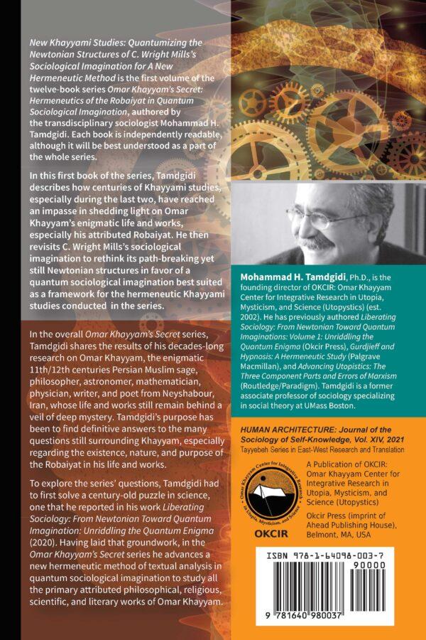 Omar Khayyam's Secret: Hermeneutics of the Robaiyat in Quantum Sociological Imagination: Book 1: New Khayyami Studies: Quantumizing the Newtonian Structures of C. Wright Mills's Sociological Imagination for A New Hermeneutic Method