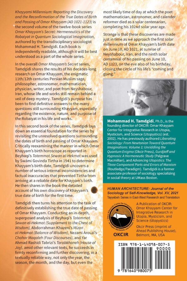 Omar Khayyam's Secret: Hermeneutics of the Robaiyat in Quantum Sociological Imagination: Book 2: Khayyami Millennium: Reporting the Discovery and the Reconfirmation of the True Dates of Birth and Passing of Omar Khayyam (AD 1021-1123) — by Mohammad H. Tamdgidi