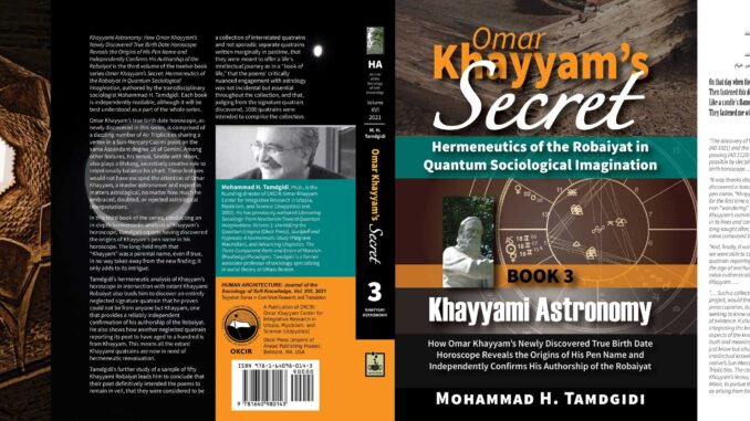 Omar Khayyam's Secret: Hermeneutics of the Robaiyat in Quantum Sociological Imagination: Book 3: Khayyami Astronomy: How Omar Khayyam's Newly Discovered True Birth Date Horoscope Reveals the Origins of His Pen Name and Independently Confirms His Authorship of the Robaiyat — by Mohammad H. Tamdgidi
